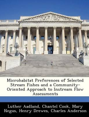 Microhabitat Preferences of Selected Stream Fishes and a Community-Oriented Approach to Instream Flow Assessments (Paperback):...