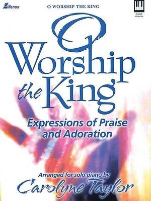 O Worship the King, Keyboard Book (Paperback): Carolyne Taylor