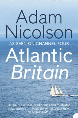 Atlantic Britain - The Story of the Sea a Man and a Ship (Electronic book text, ePub ed): Adam Nicolson