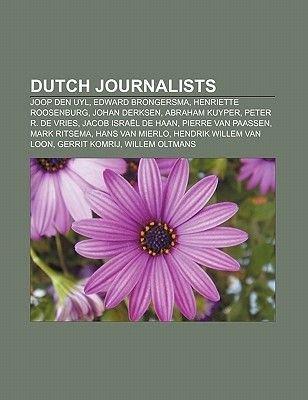 Dutch Journalists - Joop Den Uyl, Edward Brongersma, Henriette Roosenburg, Johan Derksen, Abraham Kuyper, Peter R. de Vries...