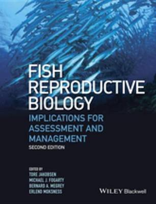 Fish Reproductive Biology - Implications for Assessment and Management (Electronic book text, 2nd Edition): Tore Jakobsen,...