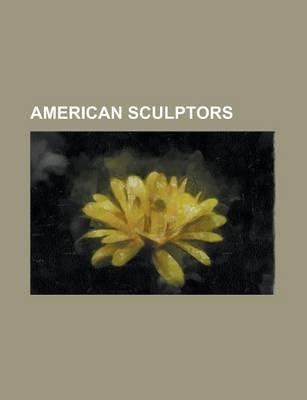 American Sculptors - Jeff Hardy, Captain Beefheart, Alexander Calder, Jeff Koons, Thomas Eakins, Jane Frank, Richard Serra,...