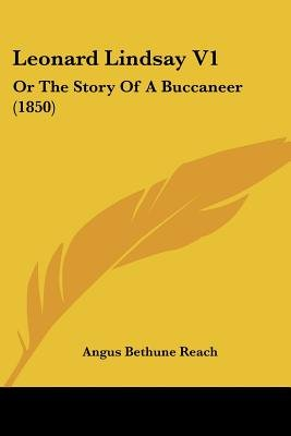 Leonard Lindsay V1 - Or The Story Of A Buccaneer (1850) (Paperback): Angus Be Thune Reach