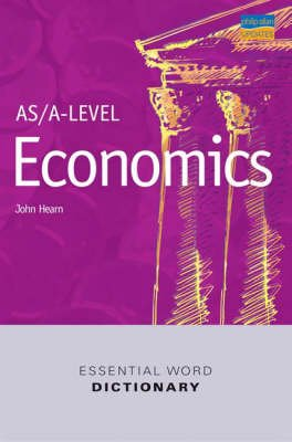 AS/A-level Economics Essential Word Dictionary (Paperback): John Hearn