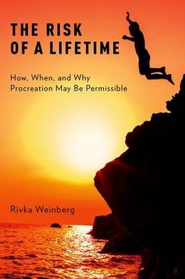 The Risk of a Lifetime - How, When, and Why Procreation May Be Permissible (Hardcover): Rivka Weinberg