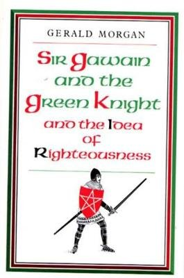 """Sir Gawain and the Green Knight"" and the Idea of Righteousness (Hardcover): Gerald Morgan"
