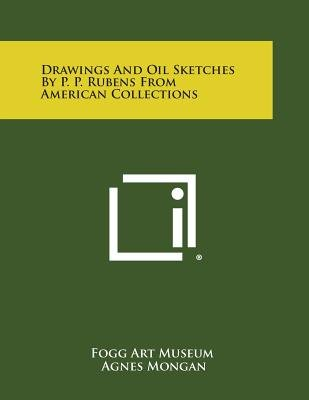 Drawings and Oil Sketches by P. P. Rubens from American Collections (Paperback): Fogg Art Museum