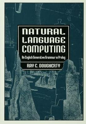 Natural Language Computing - An English Generative Grammar in Prolog (Electronic book text): Ray C. Dougherty