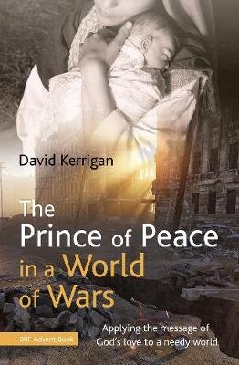 The Prince of Peace in a World of Wars - Applying the message of God's love to a needy world (Paperback): David Kerrigan