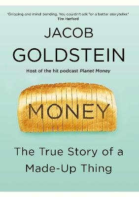 Money - The True Story of a Made-Up Thing (Hardcover, Main): Jacob Goldstein