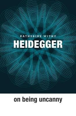 Heidegger on Being Uncanny (Hardcover): Katherine Withy