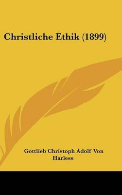 Christliche Ethik (1899) (English, German, Hardcover): Gottlieb Christoph Adolf Von Harless