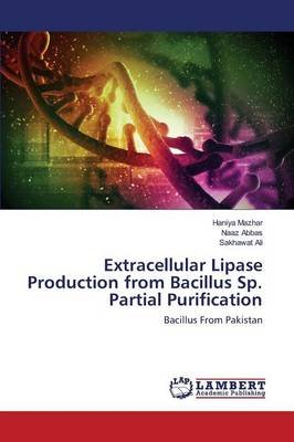 Extracellular Lipase Production from Bacillus Sp. Partial Purification (Paperback): Mazhar Haniya, Abbas Naaz, Ali Sakhawat
