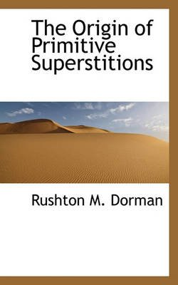 The Origin of Primitive Superstitions (Hardcover): Rushton M. Dorman