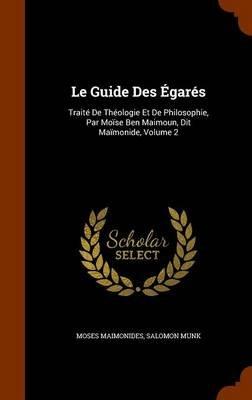 Le Guide Des Egares - Traite de Theologie Et de Philosophie, Par Moise Ben Maimoun, Dit Maimonide, Volume 2 (Hardcover): Moses...