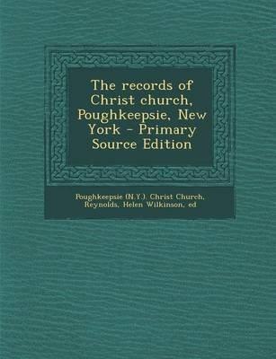 The Records of Christ Church, Poughkeepsie, New York - Volume II (Paperback): Poughkeepsie Christ Church, Helen Wilkinson...