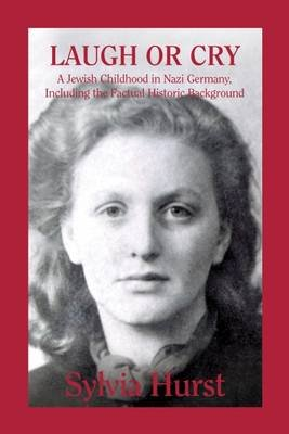 Laugh or Cry: A Jewish Childhood in Nazi Germany, Including the Factual Historic Background 2015 (Hardcover, 2nd Revised...