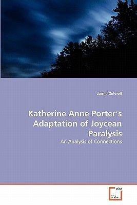 Katherine Anne Porter's Adaptation of Joycean Paralysis (Paperback): Jamie Colwell