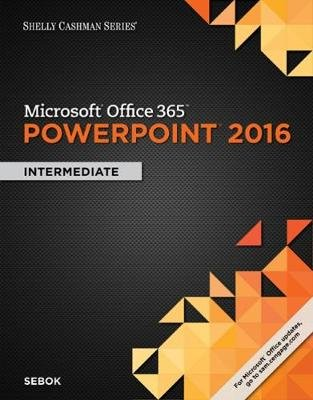 Shelly Cashman Series (R) Microsoft (R) Office 365 & PowerPoint 2016 - Intermediate (Paperback, New edition): Susan Sebok