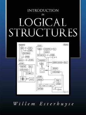 Introduction to Logical Structures (Electronic book text): Willem Esterhuyse