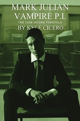 Mark Julian Vampire P.I. - The Case No One Foretold (Electronic book text): Kyle Cicero
