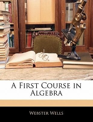 A First Course in Algebra (Paperback): Webster Wells