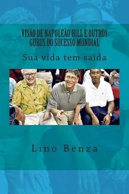 Visao de Napoleao Hill E Outros Gurus Do Sucesso - Sua Vida Tem Saida (English, Portuguese, Paperback): Lino Avelino Benza