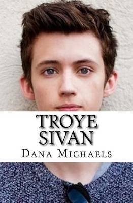Troye Sivan (Paperback): Dana Michaels
