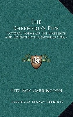 The Shepherd's Pipe - Pastoral Poems of the Sixteenth and Seventeenth Centuries (1903) (Hardcover): Fitzroy Carrington