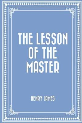 The Lesson of the Master (Paperback): Henry James