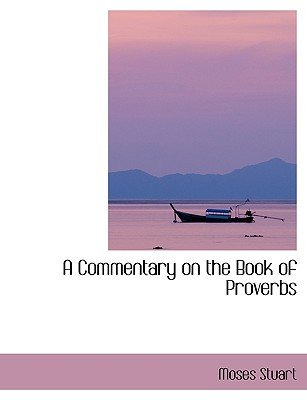 A Commentary on the Book of Proverbs (Large print, Paperback, Large type / large print edition): Moses Stuart
