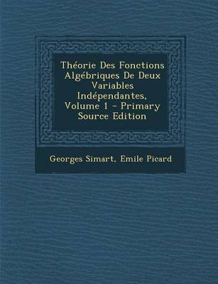 Theorie Des Fonctions Algebriques de Deux Variables Independantes, Volume 1 (English, French, Paperback): Georges Simart, Emile...