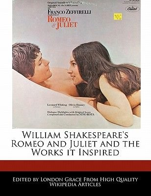 William Shakespeare's Romeo and Juliet and the Works It Inspired (Paperback): London Grace