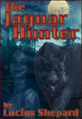 The Jaguar Hunter (Electronic book text): Lucius Shepard