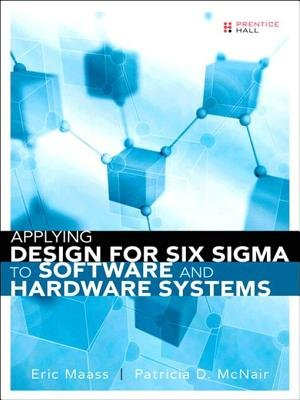 Applying Design for Six SIGMA to Software and Hardware Systems (Electronic book text): Eric Maass, Patricia D. McNair