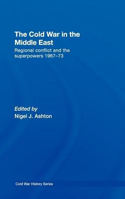 The Cold War in the Middle East - Regional Conflict and the Superpowers 1967-73 (Electronic book text): Nigel J. Ashton