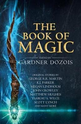 The Book of Magic - A Collection of Stories by Various Authors (Hardcover, Epub Edition): Gardner Dozois