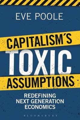 Capitalism's Toxic Assumptions - Redefining Next Generation Economics (Electronic book text): Eve Poole
