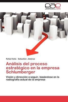 Analisis del Proceso Estrategico En La Empresa Schlumberger (Spanish, Paperback): Rafael Sol S., Sebasti N. Jim Nez, Rafael...