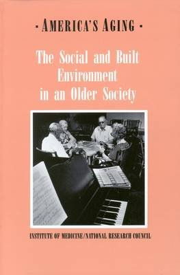 The Social and Built Environment in an Older Society (Paperback): Institute of Medicine, Committee on an Aging Society