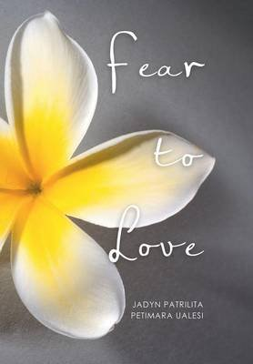 Fear to Love (Hardcover): Jadyn Patrilita Petimara Ualesi