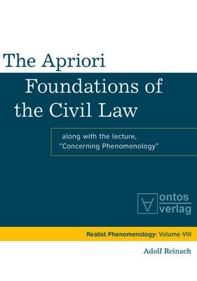 "The Apriori Foundations of the Civil Law - Along with the lecture ""Concerning Phenomenology"" (Electronic book text): Adolf..."
