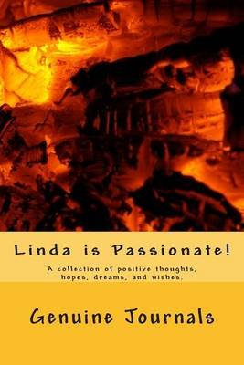 Linda Is Passionate! - A Collection of Positive Thoughts, Hopes, Dreams, and Wishes. (Paperback): Genuine Journals