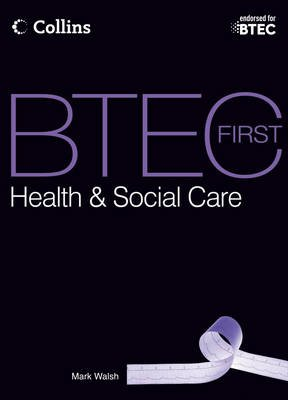 BTEC First Health & Social Care - Student Book (Paperback, 2nd Revised edition): Mark Walsh