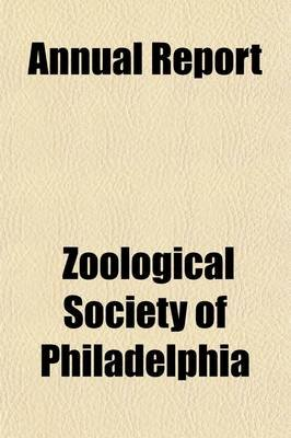 Annual Report (Paperback): Zoological Society of Philadelphia
