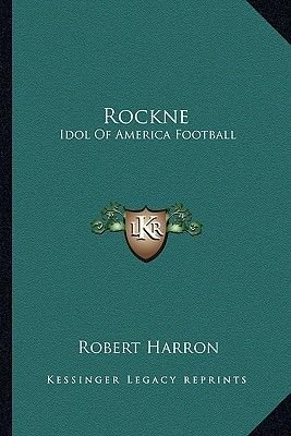 Rockne - Idol of America Football (Paperback): Robert Harron