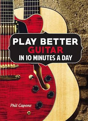 Play Better Guitar in 10 Minutes a Day (Hardcover): Phil Capone