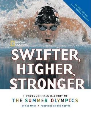 Swifter, Higher, Stronger - A Photographic History of the Summer Olympics (Hardcover, Annotated edition): Sue Macy