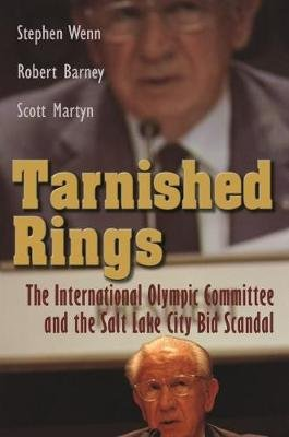 Tarnished Rings - The International Olympic Committee and the Salt Lake City Bid Scandal (Hardcover, New): Stephen Wenn