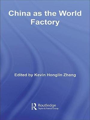 China as the World Factory (Electronic book text): Kevin H. Zhang